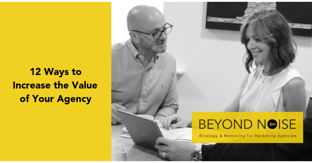 Marketing Agency Mentor Gareth Healey outlines 12 ways you can maximise the value of your agency