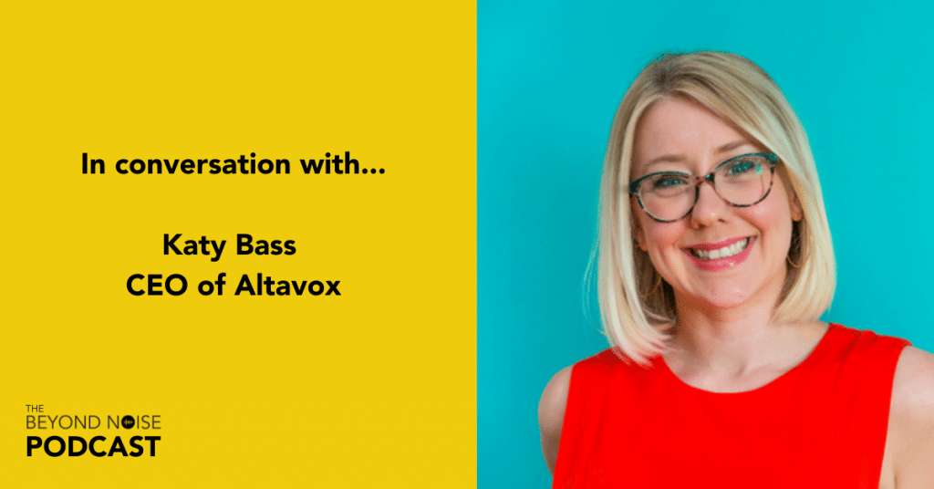 Katy Bass of Altavox joins agency growth coach Gareth Healey on the first episode of The Beyond Noise Podcast.