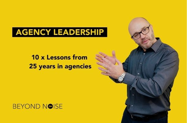 Agency Leadership – 10 Lessons from 25 years Experience